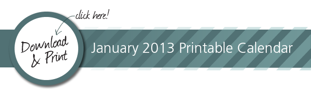 Click here to download the 2013 January Calendar
