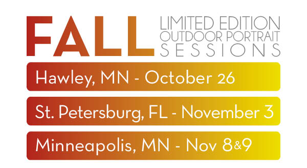 Verismo Studio presents LIMITED EDITION SESSIONS FALL LIMITED EDITION OUTDOOR PORTRAIT SESSIONS. Hawley, MN - Oct 26 St Petersburg, FL - Nov 3 Minneapolis, MN - Nov 8 and 9